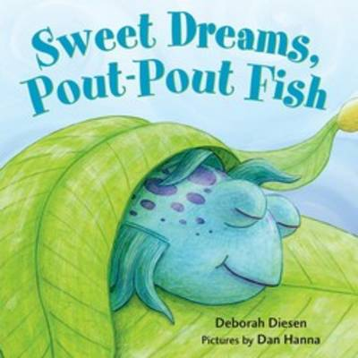 Sweet Dreams, Pout-Pout Fish by Deborah Diesen