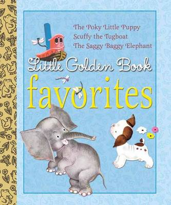Little Golden Book Favorites The Poky Little Puppy/Scuffy the Tugboat/The Saggy Baggy Elephant by Golden Books