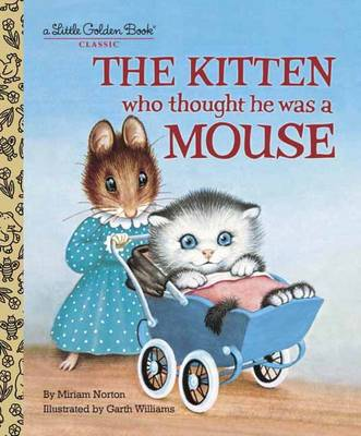 The Kitten Who Thought He Was a Mouse by Miriam Norton, Garth Williams