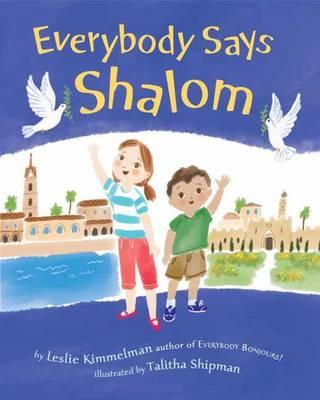 Everybody Says Shalom by Leslie Kimmelman, Talitha Shipman