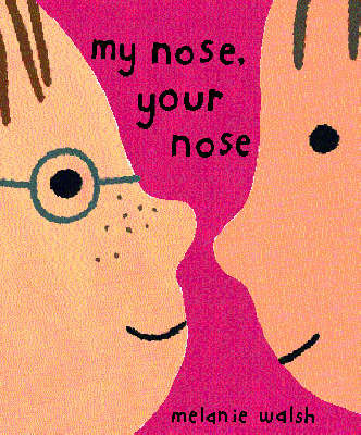 MY NOSE, YOUR NOSE by Melanie Walsh