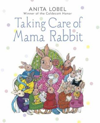 Taking Care Of Mama Rabbit by Anita Lobel