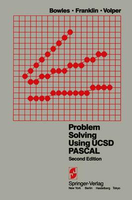 Problem Solving Using UCSD Pascal by K. L. Bowles, S. D. Franklin, D. J. Volper