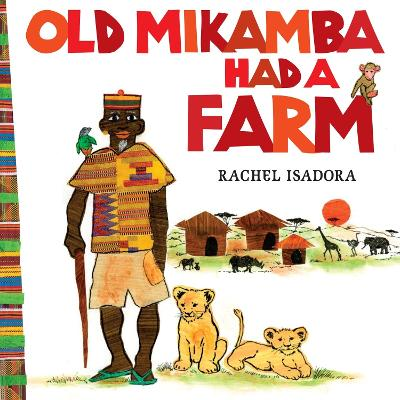 Old Mikamba Had A Farm by Rachel Isadora