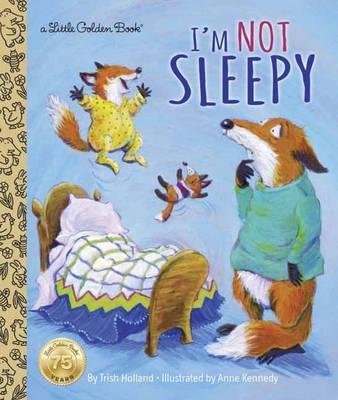 I'm Not Sleepy by Trish Holland, Anne Kennedy