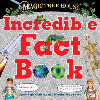 Magic Tree House Incredible Fact Book by Mary Pope Osborne, Natalie Pope Boyce