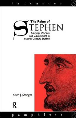 The Reign of Stephen Kingship, Warfare and Government in Twelfth Century England by K.J. Stringer