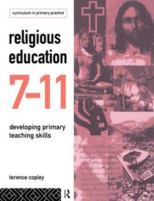 Religious Education 7-11 Developing Primary Teaching Skills by Terence Copley