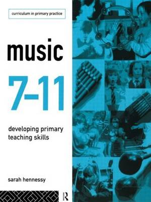 Music 7-11 Developing Primary Teaching Skills by Sarah Hennessy