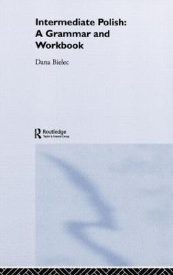 Intermediate Polish A Grammar and Workbook by Dana Bielec