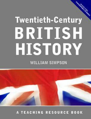 Twentieth Century British History A Teaching Resource Book by William Simpson
