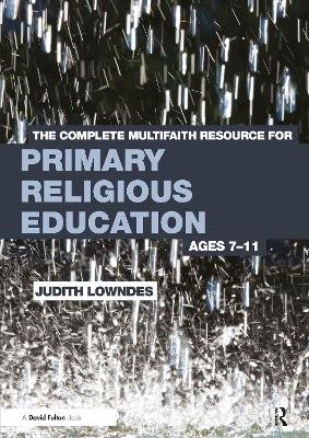 The Complete Multifaith Resource for Primary Religious Education Ages 7-11 by Judith (Religious Education Inspector, UK) Lowndes