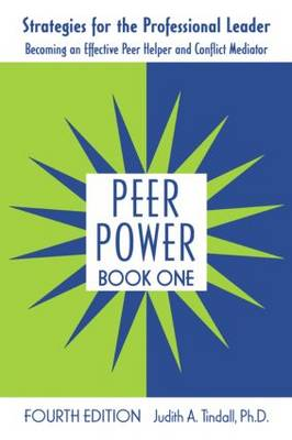 Peer Power Strategies for the Professional Leader: Becoming an Effective Peer Helper and Conflict Mediator by Judith A. Tindall