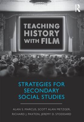 Teaching History with Film Strategies for Secondary Social Studies by Alan S. (University of Connecticut, USA) Marcus, Scott Alan (Pennsylvania State University, USA) Metzger, Richard J. (P Paxton