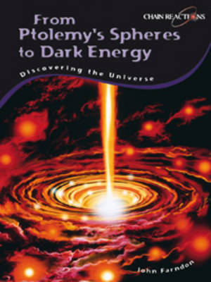 From Ptolemy's Spheres to Dark Energy Discovering the Universe by John Farndon