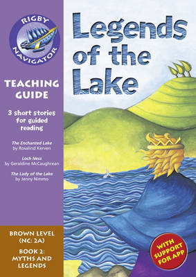 Navigator New Guided Reading Fiction Year 3, Legends of the Lake Navigator New Guided Reading Fiction Year 3, Legends of the Lake Teaching Guide Teaching Guide by Christine Jenkins
