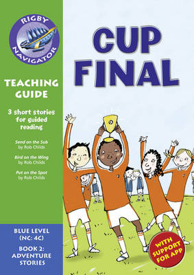 Navigator New Guided Reading Fiction Year 5, Cup Final Teaching Guide by C. Matchett