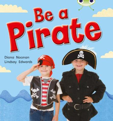 BC NF Red B (KS1) Be a Pirate by Diana Noonan
