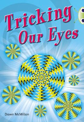 Bug Club Non-fiction Turquoise A/1A Tricking our Eyes 6-pack by Dawn McMillan