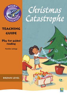 Navigator Plays: Year 3 Brown Level Christmas Catastrophe Teacher Notes by Jean Kendall
