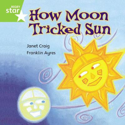 Rigby Star Independent Green Reader 7: How Moon Tricked Sun by Janet Craig