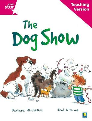 Rigby Star Guided Reading Pink Level: The dog show Teaching Version by