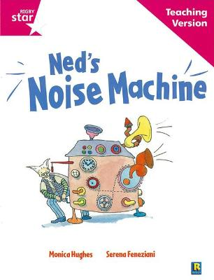Rigby Star Guided Reading Pink Level: Ned's Noise Machine Teaching Version by