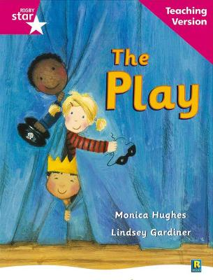 Rigby Star Guided Reading Pink Level: The Play Teaching Version by