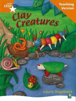 Rigby Star Non-fiction Guided Reading Orange Level: Clay Creatures Teaching Version by