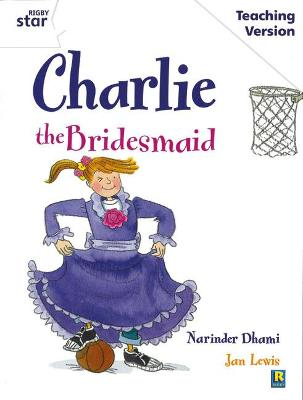Rigby Star Guided White Level: Charlie the Bridesmaid Teaching Version by