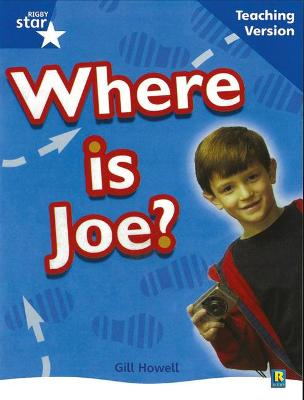 Rigby Star Non-Fiction Blue Level: Where is Joe? Teaching Version Framework Edition by