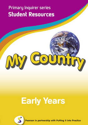 Primary Inquirer series: My Country Early Years Student CD Pearson in partnership with Putting it into Practice by Lesley Snowball, Kenneth Snowball