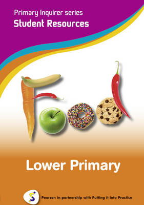 Primary Inquirer series: Food Lower Primary Student CD Pearson in partnership with Putting it into Practice by Lesley Snowball, Kenneth Snowball