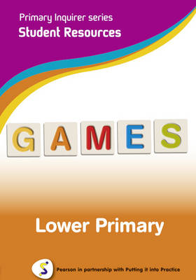 Primary Inquirer series: Games Lower Primary Student CD Pearson in partnership with Putting it into Practice by Lesley Snowball, Kenneth Snowball