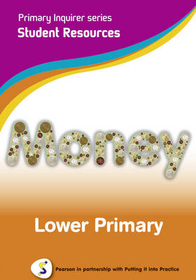Primary Inquirer series: Money Lower Primary Student CD Pearson in partnership with Putting it into Practice by Lesley Snowball, Kenneth Snowball