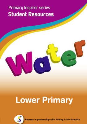 Primary Inquirer series: Water Lower Primary Student CD Pearson in partnership with Putting it into Practice by Lesley Snowball, Kenneth Snowball