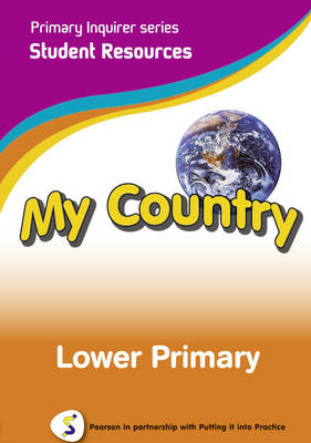 Primary Inquirer series: My Country Lower Primary Student CD Pearson in partnership with Putting it into Practice by Lesley Snowball, Kenneth Snowball