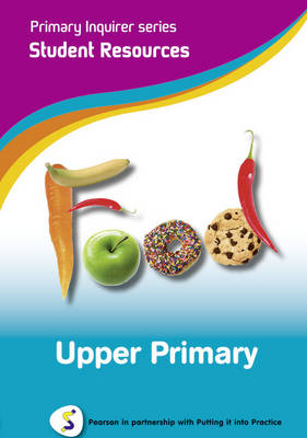 Primary Inquirer series: Food Upper Primary Student CD Pearson in partnership with Putting it into Practice by Lesley Snowball, Kenneth Snowball