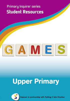 Primary Inquirer series: Games Upper Primary Student CD Pearson in partnership with Putting it into Practice by Lesley Snowball, Kenneth Snowball
