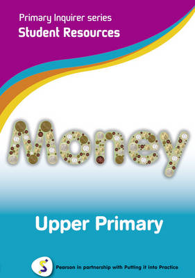 Primary Inquirer series: Money Upper Primary Student CD Pearson in partnership with Putting it into Practice by Lesley Snowball, Kenneth Snowball