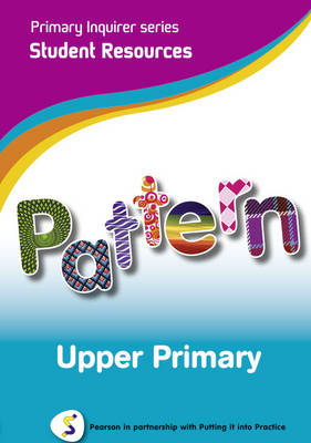 Primary Inquirer series: Pattern Upper Primary Student CD Pearson in partnership with Putting it into Practice by Lesley Snowball, Kenneth Snowball
