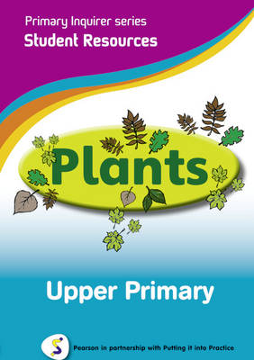 Primary Inquirer series: Plants Upper Primary Student CD Pearson in partnership with Putting it into Practice by Lesley Snowball, Kenneth Snowball