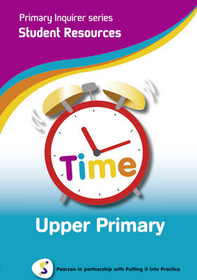 Primary Inquirer series: Time Upper Primary Student CD Pearson in partnership with Putting it into Practice by Lesley Snowball, Kenneth Snowball