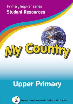 Primary Inquirer series: My Country Upper Primary Student CD Pearson in partnership with Putting it into Practice by Lesley Snowball, Kenneth Snowball