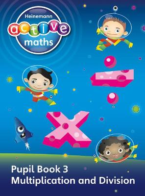 Heinemann Active Maths - First Level - Exploring Number - Pupil Book 3 - Multiplication and Division by Lynda Keith, Lynne McClure, Peter Gorrie, Amy Sinclair