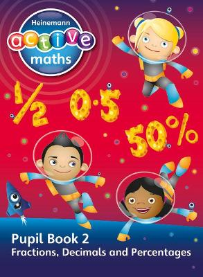 Heinemann Active Maths - Second Level - Exploring Number - Pupil Book 2 - Fractions, Decimals and Percentages Heinemann Active Maths - Second Level - Exploring Number - Pupil Book 2 - Fractions, Decim by Lynda Keith, Lynne McClure, Peter Gorrie, Amy Sinclair
