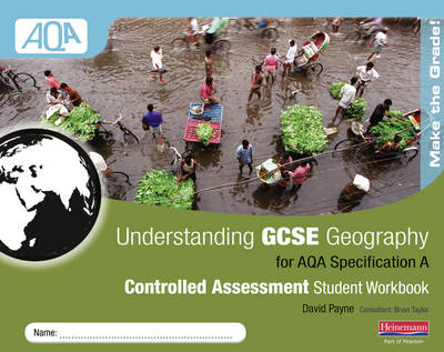 Understanding GCSE Geography AQA A Controlled Assessment Workbook by David Payne