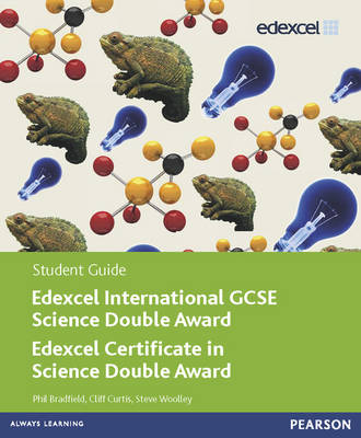 Edexcel International GCSE Science Double Award Student Guide by Cliff Curtis, Steve Woolley, Philip Bradfield