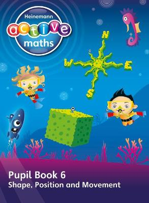 Heinemann Active Maths - First Level - Beyond Number - Pupil Book 6 - Shape, Position and Movement by Lynda Keith, Steve Mills, Hilary Koll