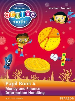 Heinemann Active Maths Northern Ireland - Key Stage 2 - Beyond Number - Pupil Book 4 - Money and Finance & Information Handling by Lynda Keith, Steve Mills, Hilary Koll